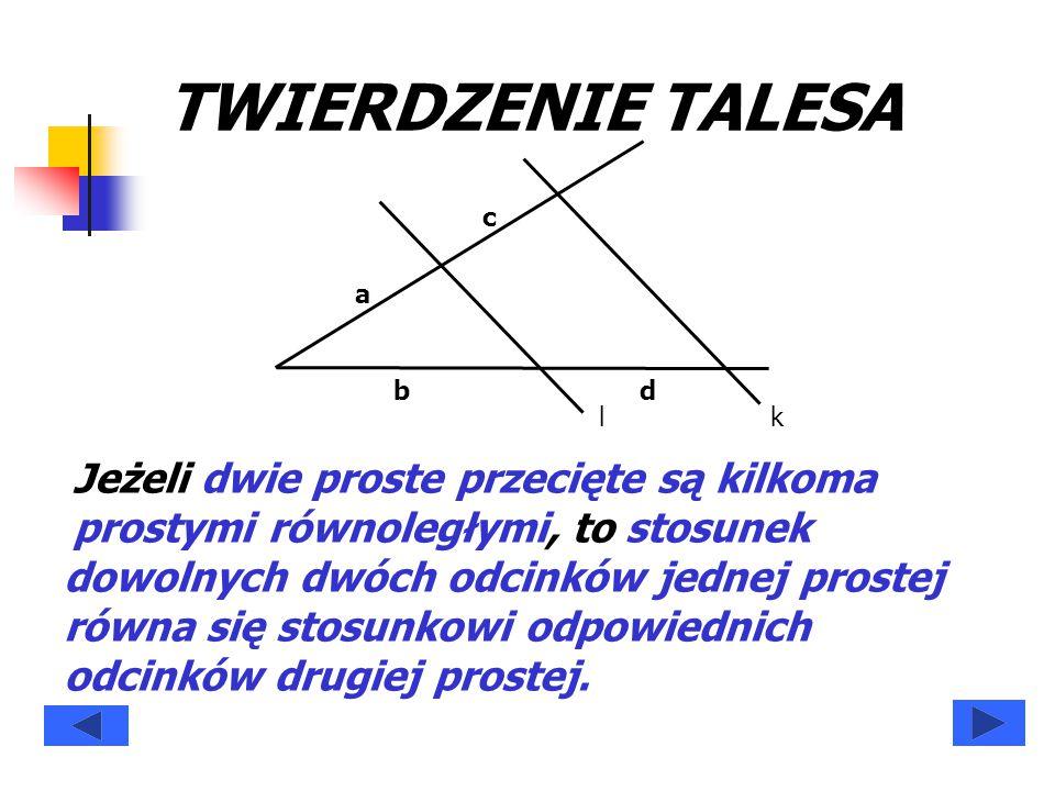 TWIERDZENIE TALESA k. l. a. b. c. d. Jeżeli dwie proste przecięte są kilkoma prostymi równoległymi,