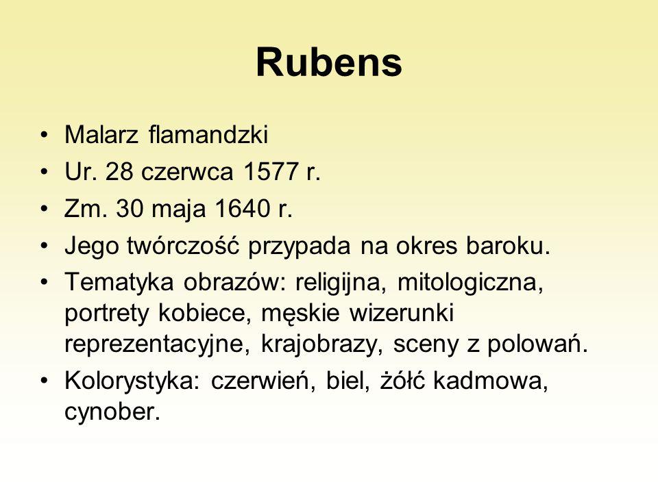 Rubens Malarz flamandzki Ur. 28 czerwca 1577 r. Zm. 30 maja 1640 r.