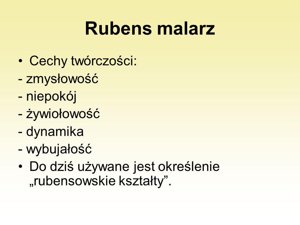 Rubens malarz Cechy twórczości: - zmysłowość - niepokój - żywiołowość