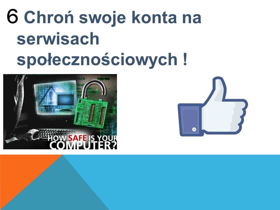 6 Chroń swoje konta na serwisach społecznościowych !