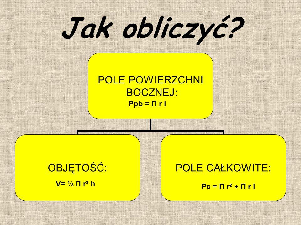 Jak obliczyć Ppb = П r l V= ⅓ П r² h Pc = П r² + П r l
