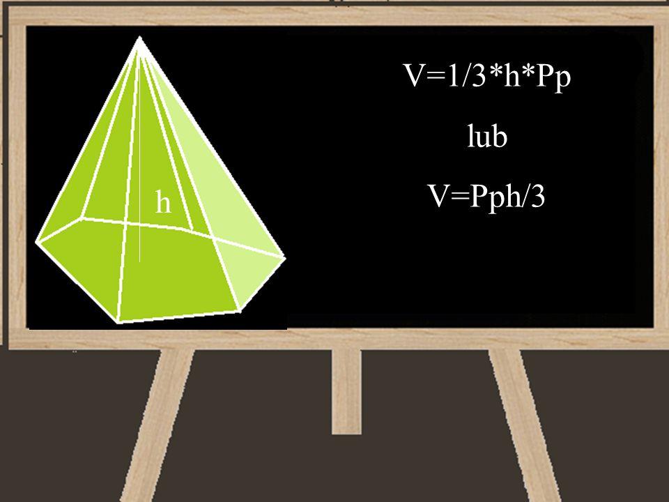 V=1/3*h*Pp lub V=Pph/3 h