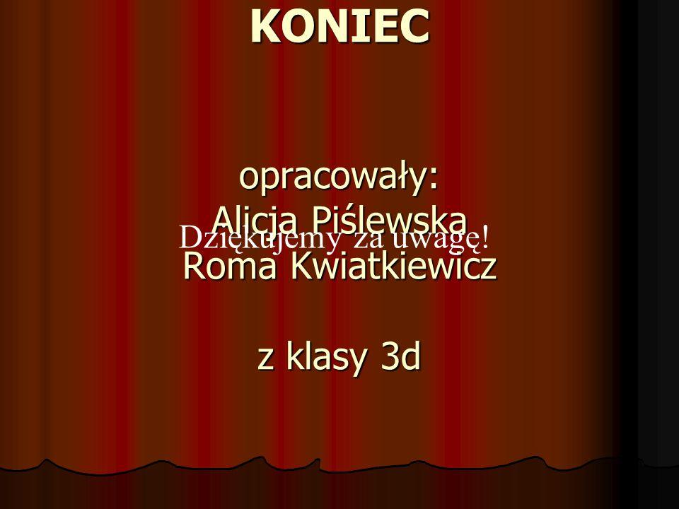 KONIEC opracowały: Alicja Piślewska Roma Kwiatkiewicz z klasy 3d