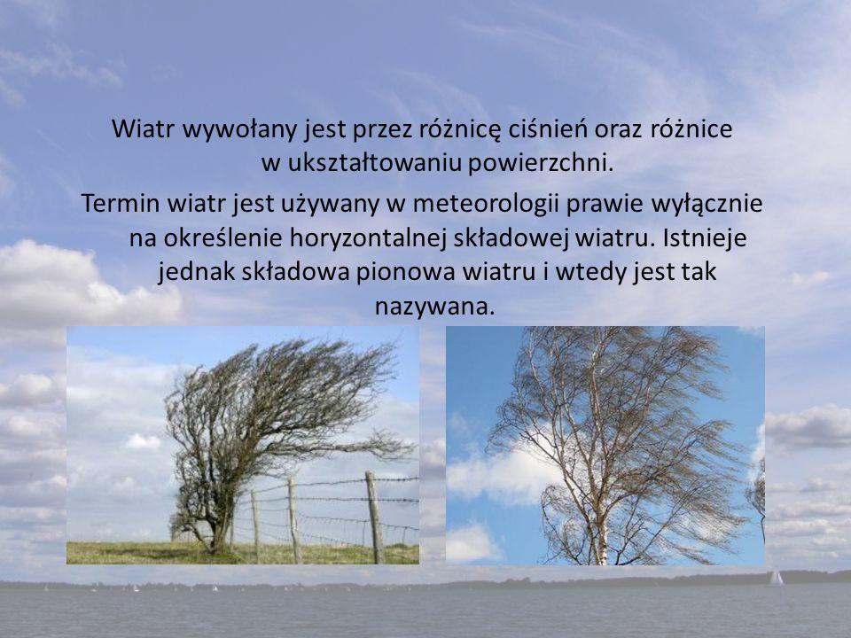 Wiatr wywołany jest przez różnicę ciśnień oraz różnice w ukształtowaniu powierzchni.
