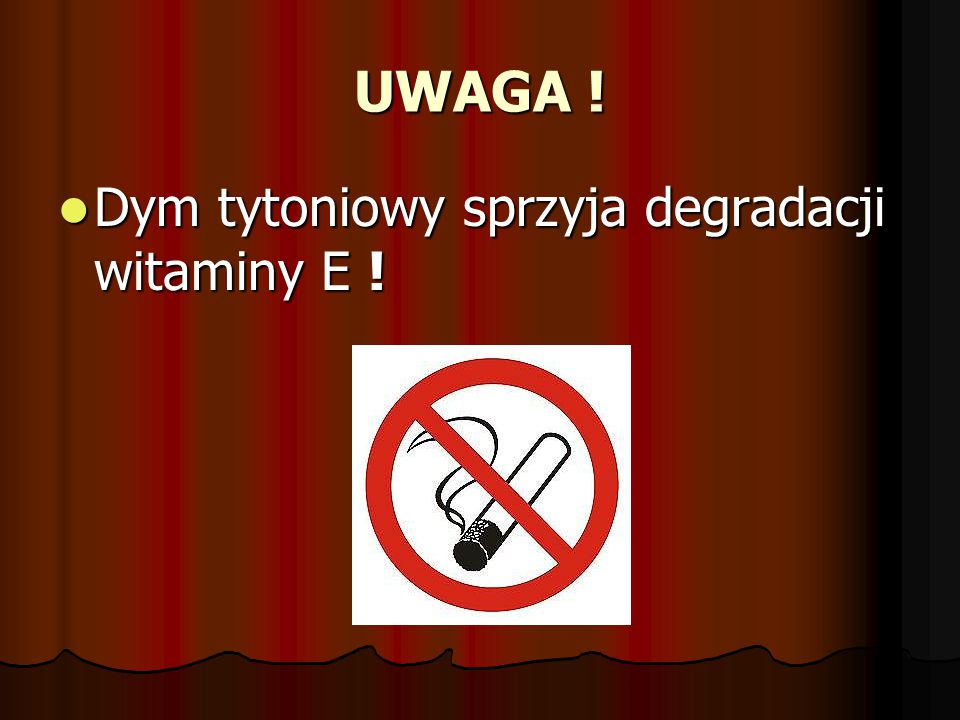 UWAGA ! Dym tytoniowy sprzyja degradacji witaminy E !