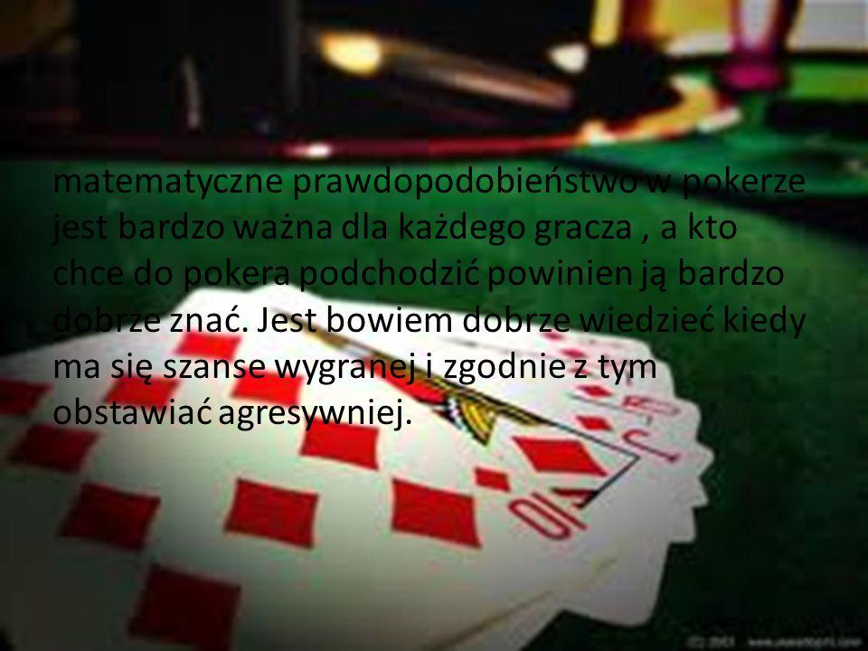 matematyczne prawdopodobieństwo w pokerze jest bardzo ważna dla każdego gracza , a kto chce do pokera podchodzić powinien ją bardzo dobrze znać.