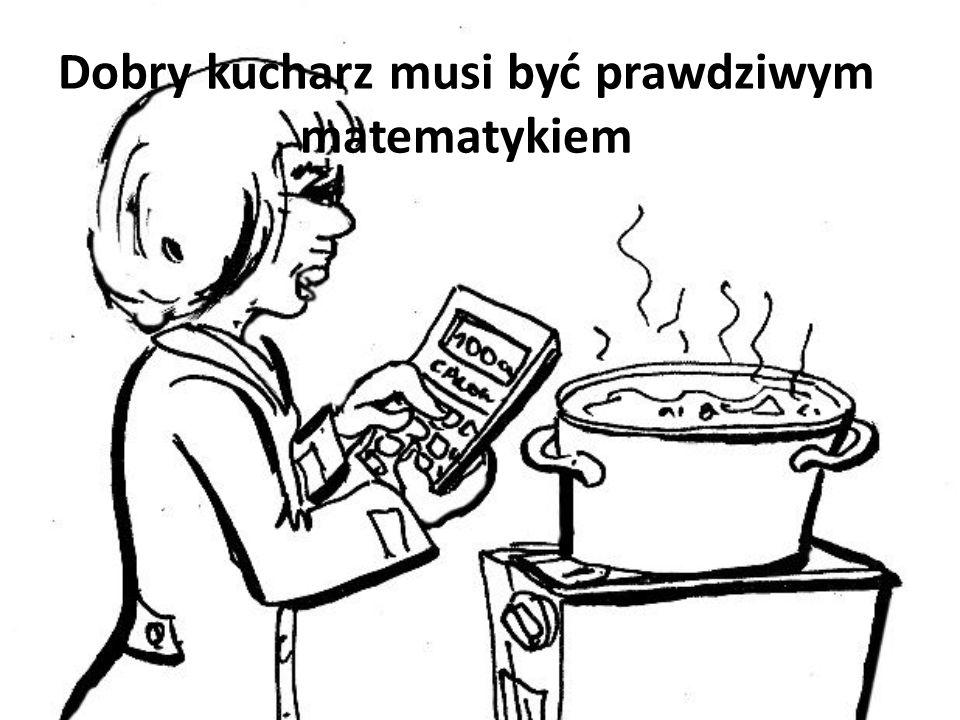 Dobry kucharz musi być prawdziwym matematykiem