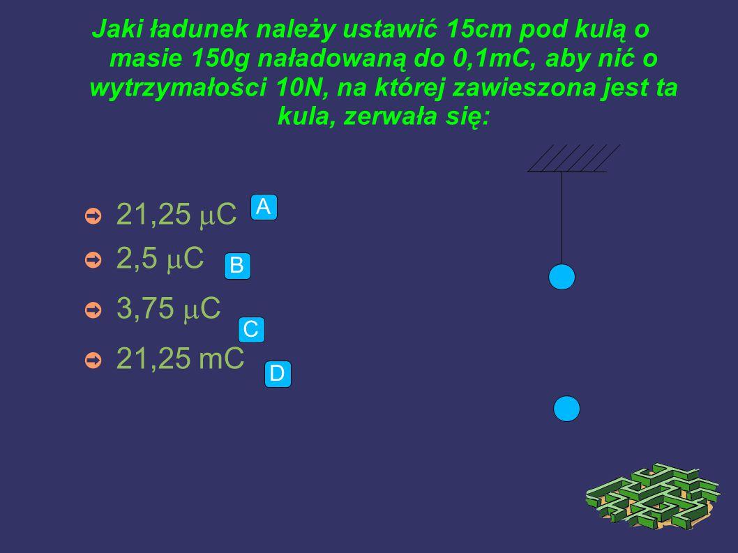Jaki ładunek należy ustawić 15cm pod kulą o masie 150g naładowaną do 0,1mC, aby nić o wytrzymałości 10N, na której zawieszona jest ta kula, zerwała się: