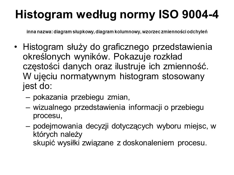 Histogram według normy ISO 9004-4 inna nazwa: diagram słupkowy, diagram kolumnowy, wzorzec zmienności odchyleń