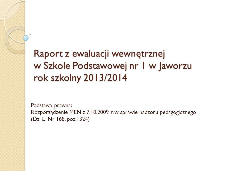 Raport z ewaluacji wewnętrznej w Szkole Podstawowej nr 1 w Jaworzu rok szkolny 2013/2014