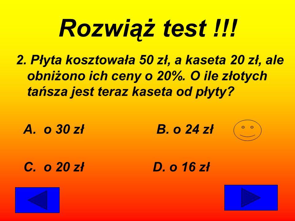 Rozwiąż test !!! 2. Płyta kosztowała 50 zł, a kaseta 20 zł, ale obniżono ich ceny o 20%. O ile złotych tańsza jest teraz kaseta od płyty