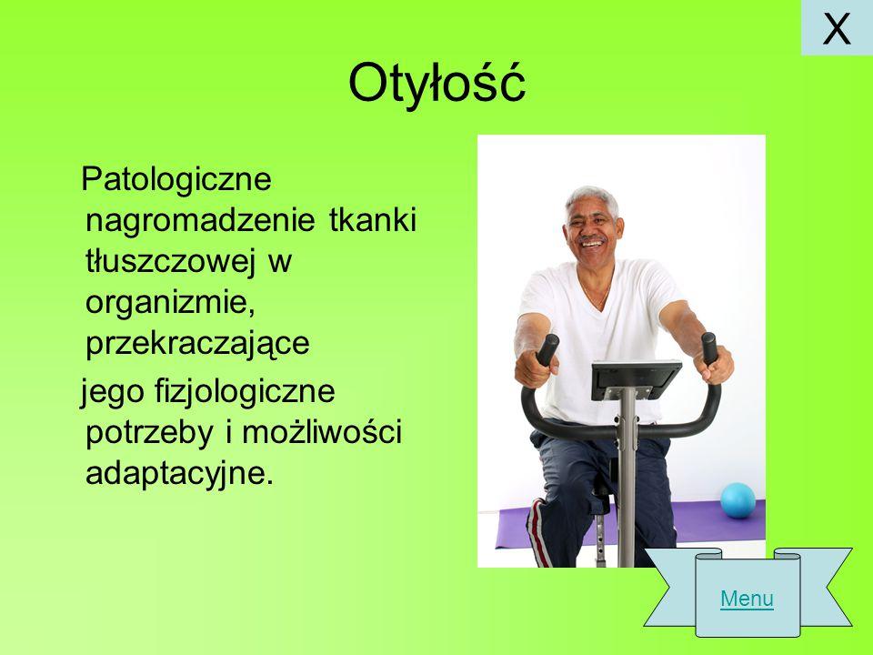 X Otyłość. Patologiczne nagromadzenie tkanki tłuszczowej w organizmie, przekraczające. jego fizjologiczne potrzeby i możliwości adaptacyjne.