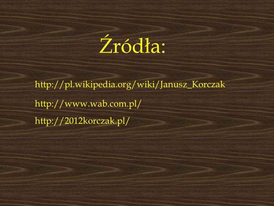 Źródła: http://pl.wikipedia.org/wiki/Janusz_Korczak