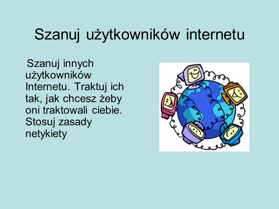 Szanuj użytkowników internetu