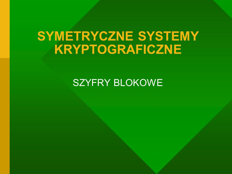 SYMETRYCZNE SYSTEMY KRYPTOGRAFICZNE