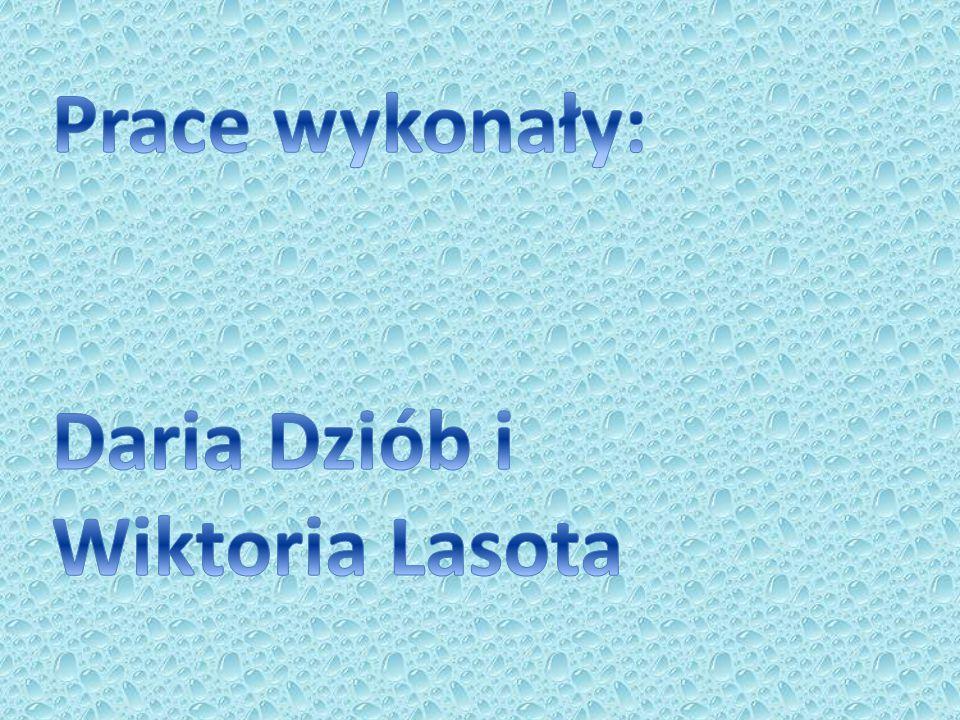 Prace wykonały: Daria Dziób i Wiktoria Lasota