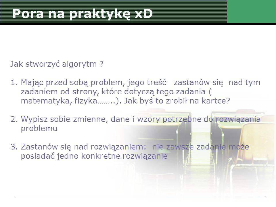 Pora na praktykę xD Jak stworzyć algorytm
