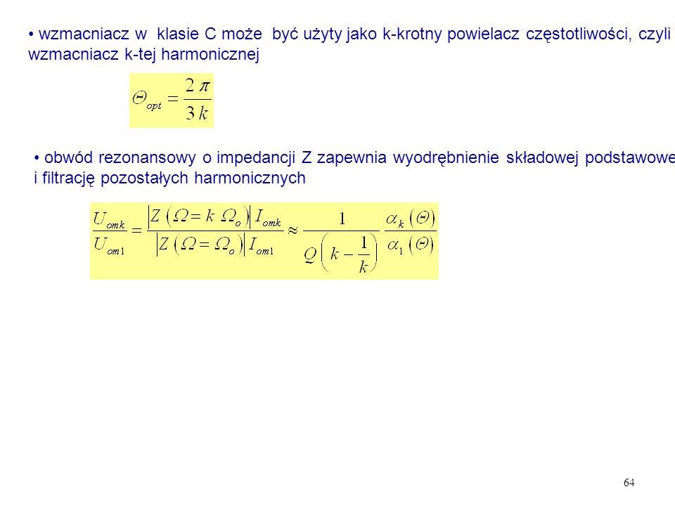 wzmacniacz w klasie C może być użyty jako k-krotny powielacz częstotliwości, czyli wzmacniacz k-tej harmonicznej