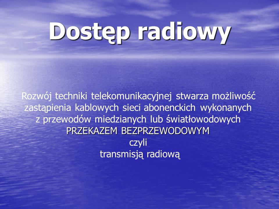 Dostęp radiowy Rozwój techniki telekomunikacyjnej stwarza możliwość