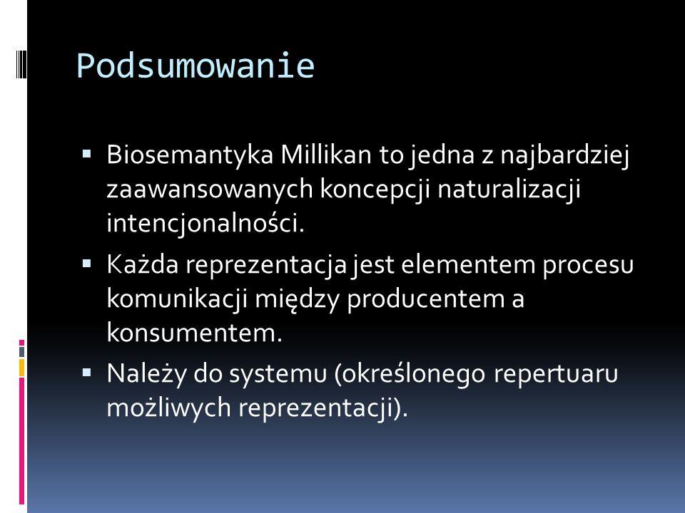 Podsumowanie Biosemantyka Millikan to jedna z najbardziej zaawansowanych koncepcji naturalizacji intencjonalności.