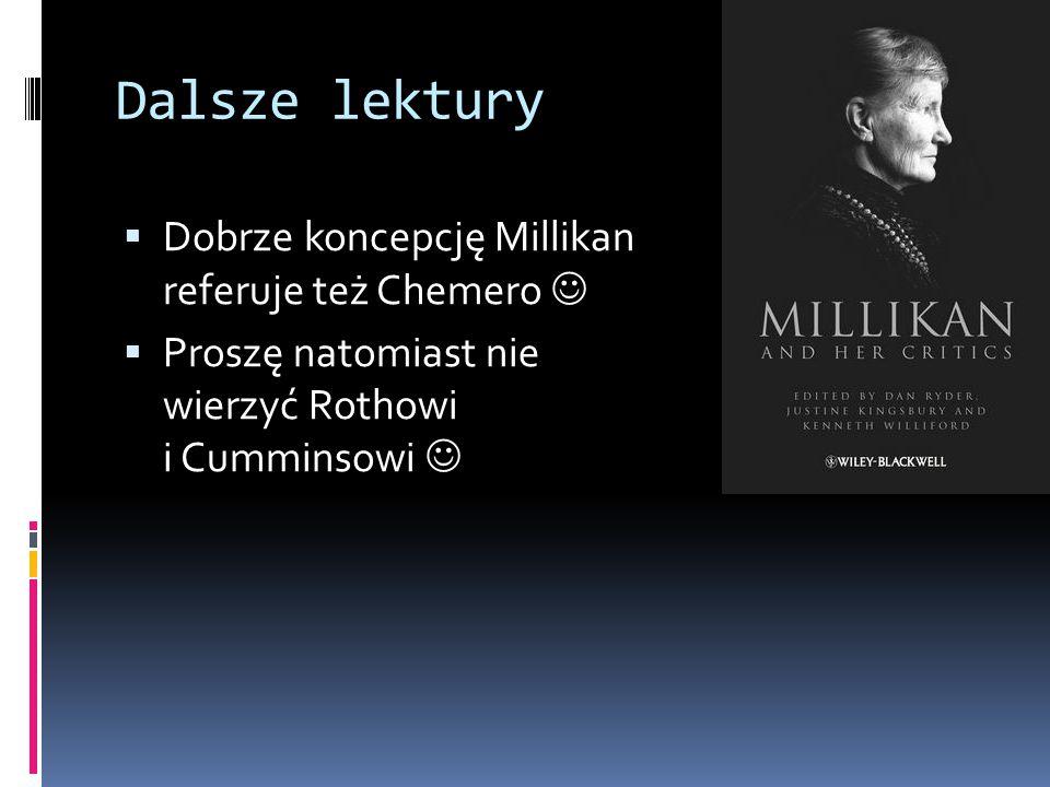 Dalsze lektury Dobrze koncepcję Millikan referuje też Chemero 