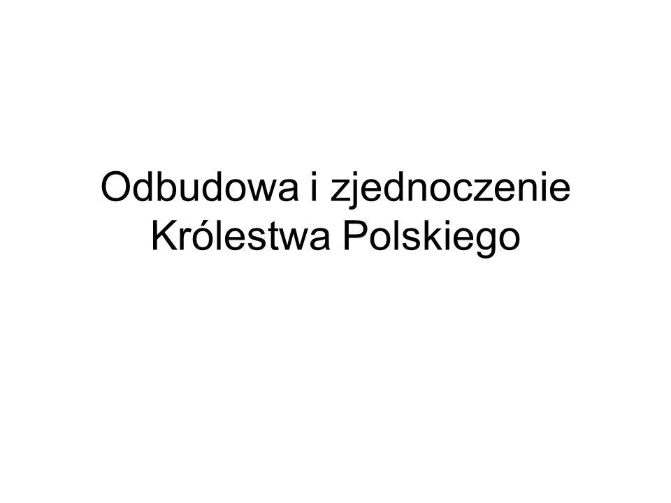 Odbudowa i zjednoczenie Królestwa Polskiego