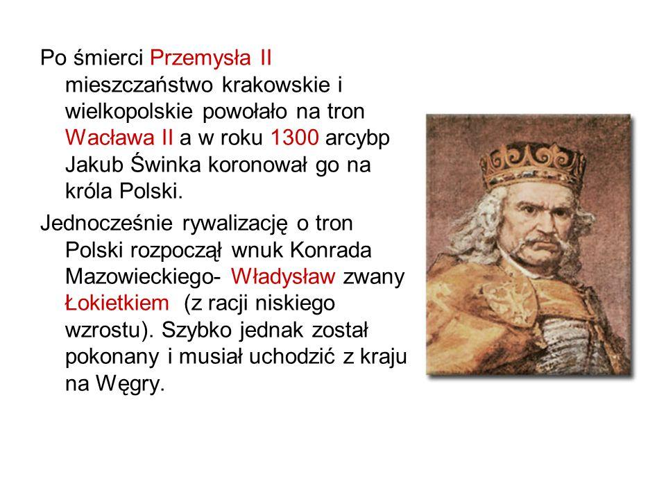 Po śmierci Przemysła II mieszczaństwo krakowskie i wielkopolskie powołało na tron Wacława II a w roku 1300 arcybp Jakub Świnka koronował go na króla Polski.
