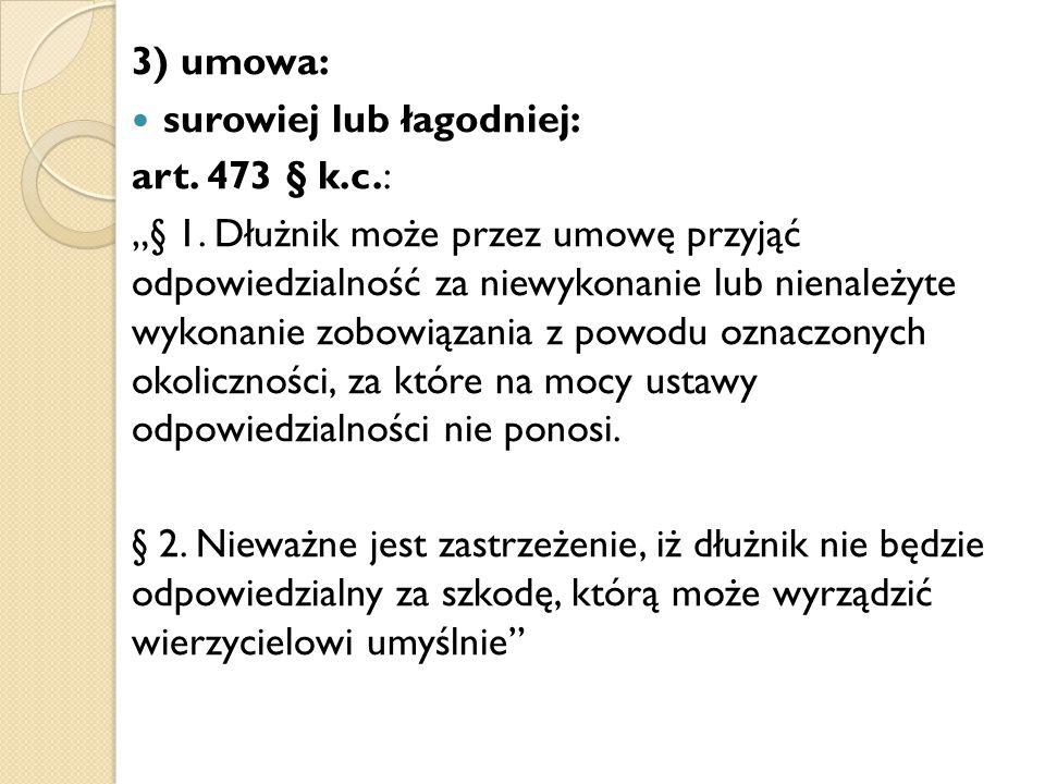 3) umowa: surowiej lub łagodniej: art. 473 § k.c.: