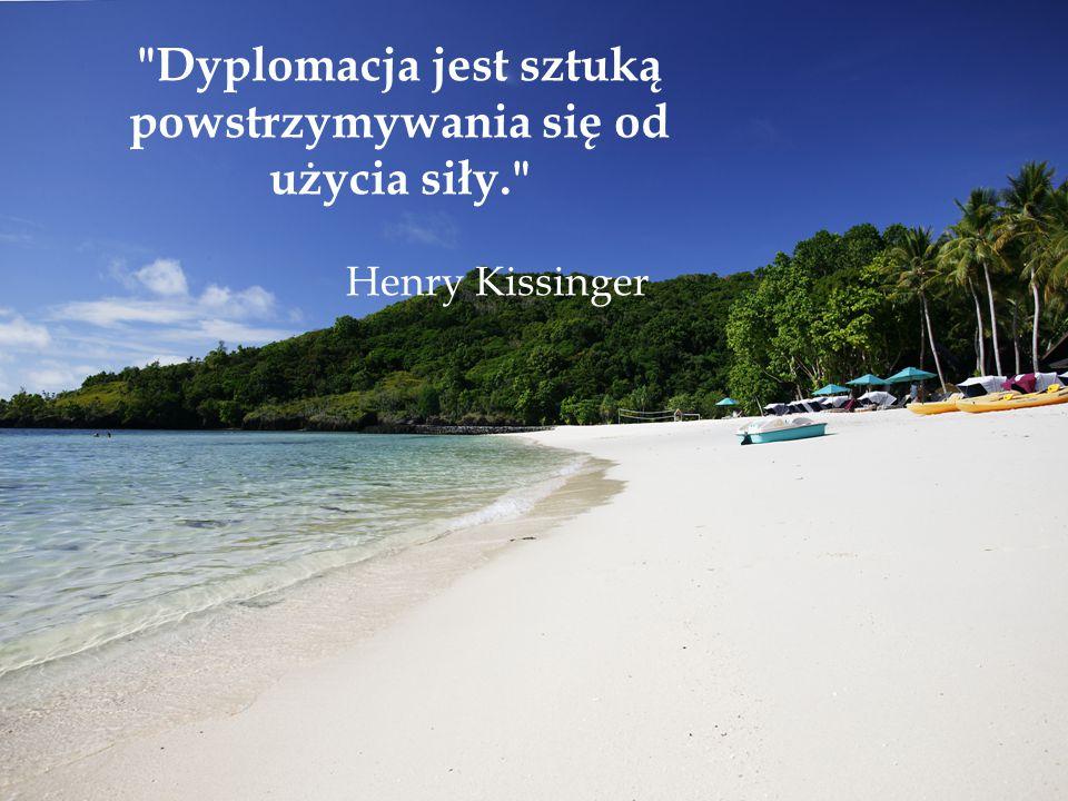 Dyplomacja jest sztuką powstrzymywania się od użycia siły.