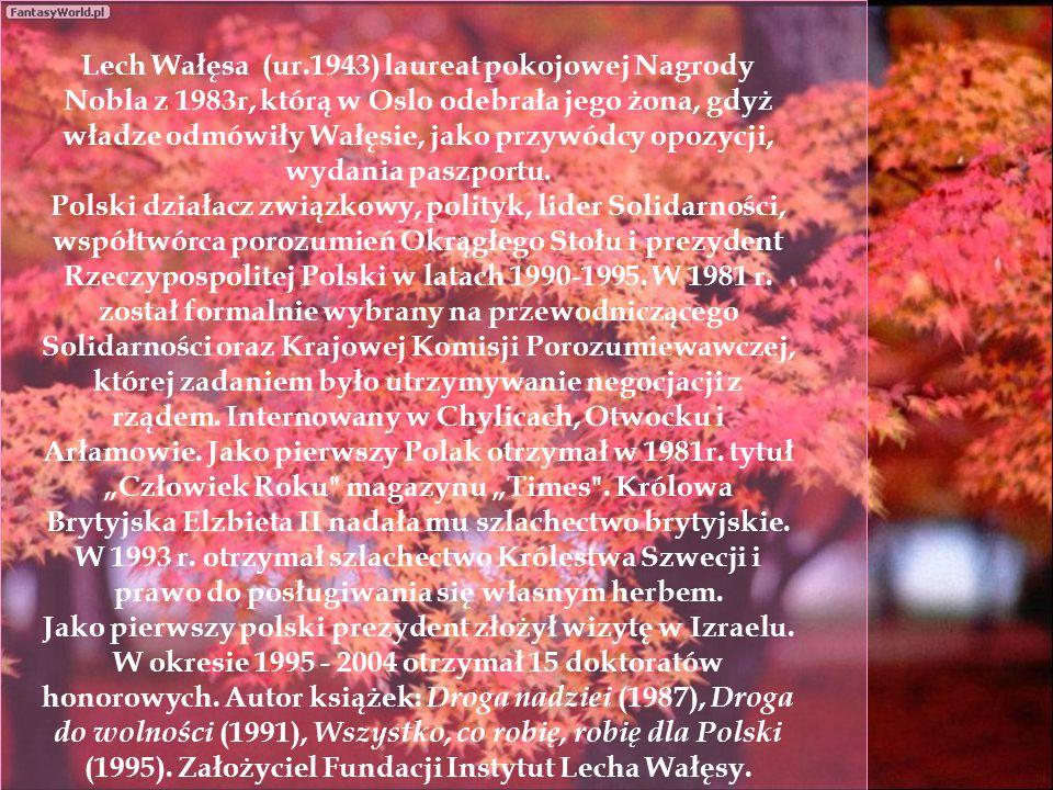 Lech Wałęsa (ur.1943) laureat pokojowej Nagrody Nobla z 1983r, którą w Oslo odebrała jego żona, gdyż władze odmówiły Wałęsie, jako przywódcy opozycji, wydania paszportu.