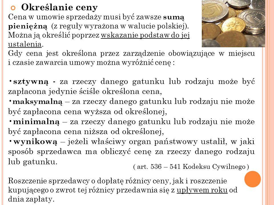 Cena w umowie sprzedaży musi być zawsze sumą pieniężną (z reguły wyrażona w walucie polskiej).