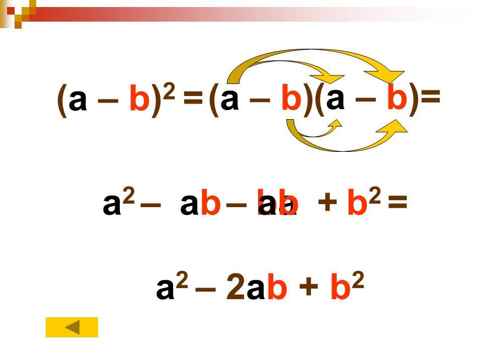 (a – b)2 = (a – b) (a – b)= a2 – ab – ba ab + b2 = a2 – 2ab + b2