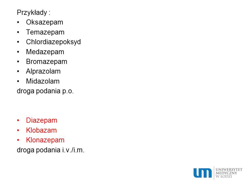 Przykłady : Oksazepam. Temazepam. Chlordiazepoksyd. Medazepam. Bromazepam. Alprazolam. Midazolam.