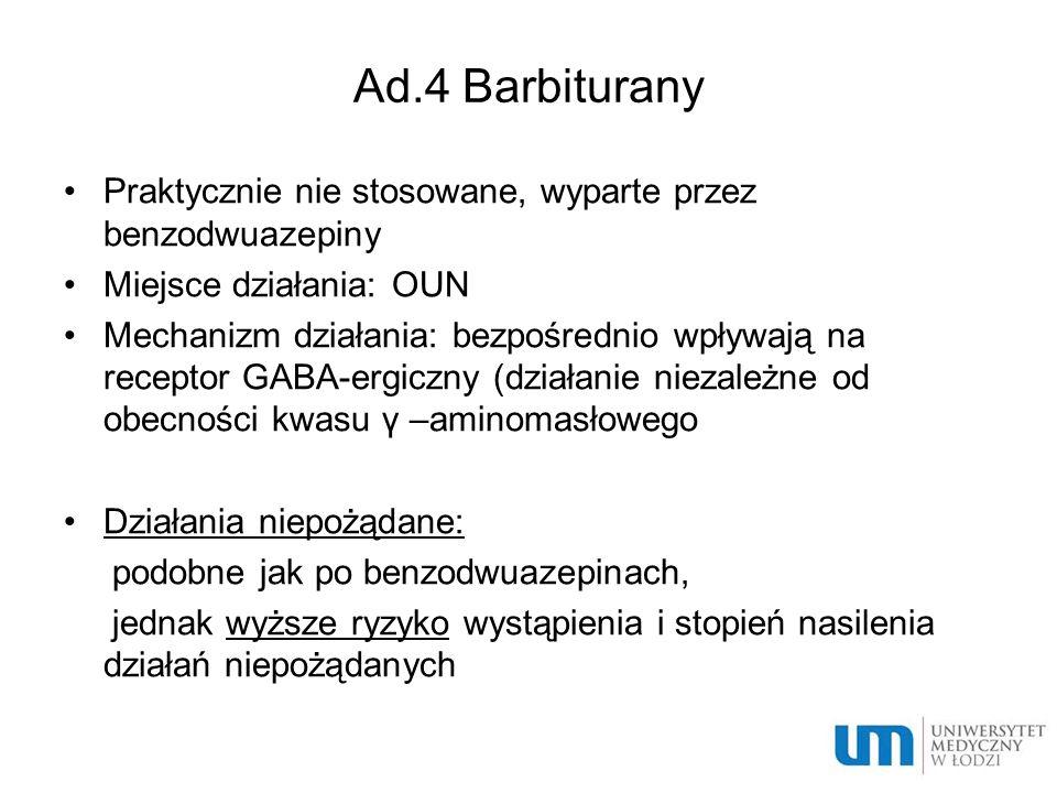 Ad.4 Barbiturany Praktycznie nie stosowane, wyparte przez benzodwuazepiny. Miejsce działania: OUN.