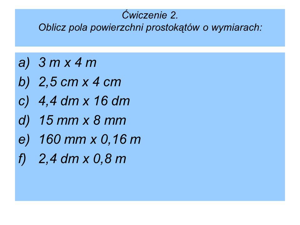 Ćwiczenie 2. Oblicz pola powierzchni prostokątów o wymiarach: