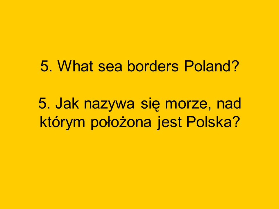 5. What sea borders Poland. 5