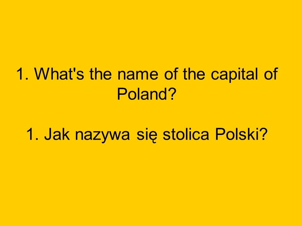 1. What s the name of the capital of Poland. 1