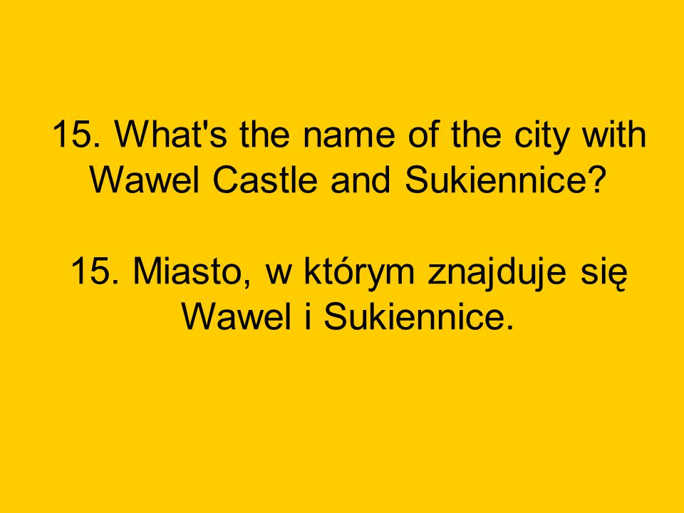 15. What s the name of the city with Wawel Castle and Sukiennice. 15