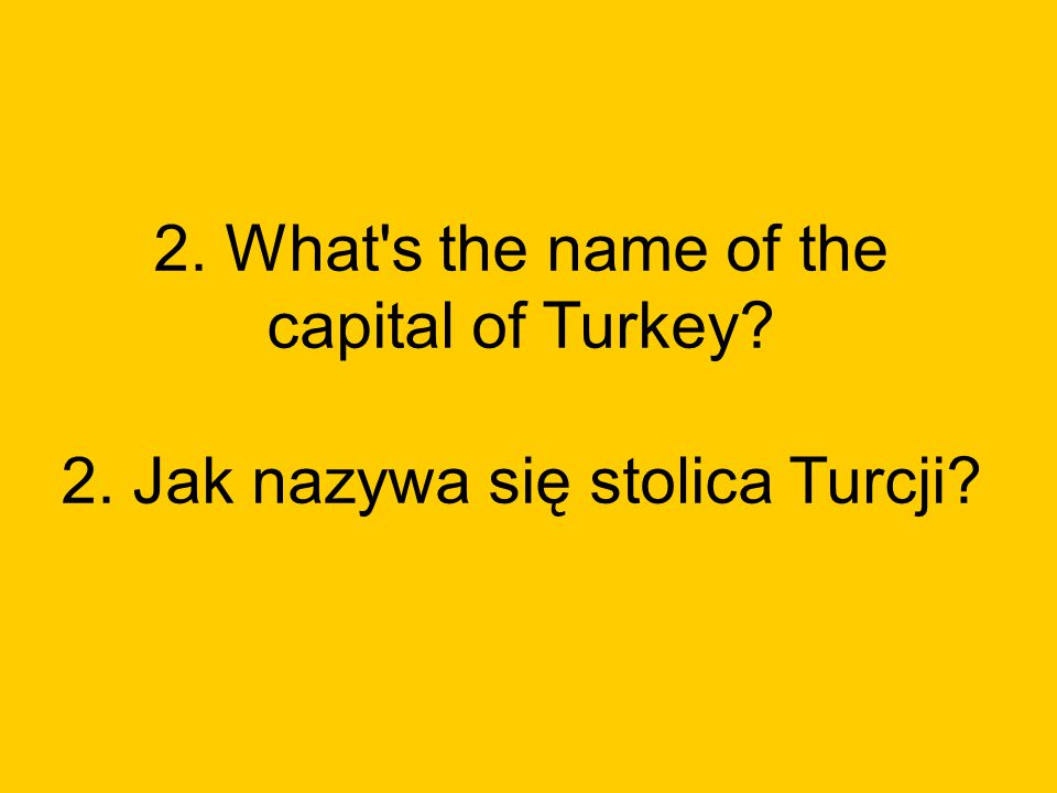 2. What s the name of the capital of Turkey. 2