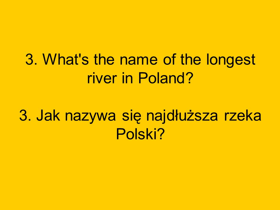 3. What s the name of the longest river in Poland. 3