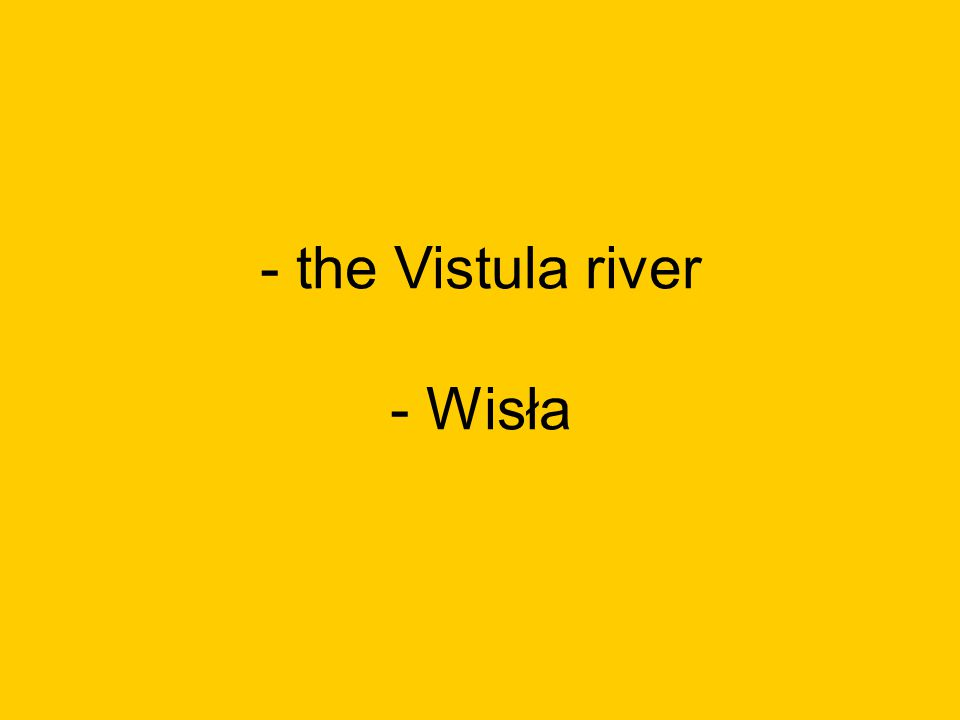 - the Vistula river - Wisła