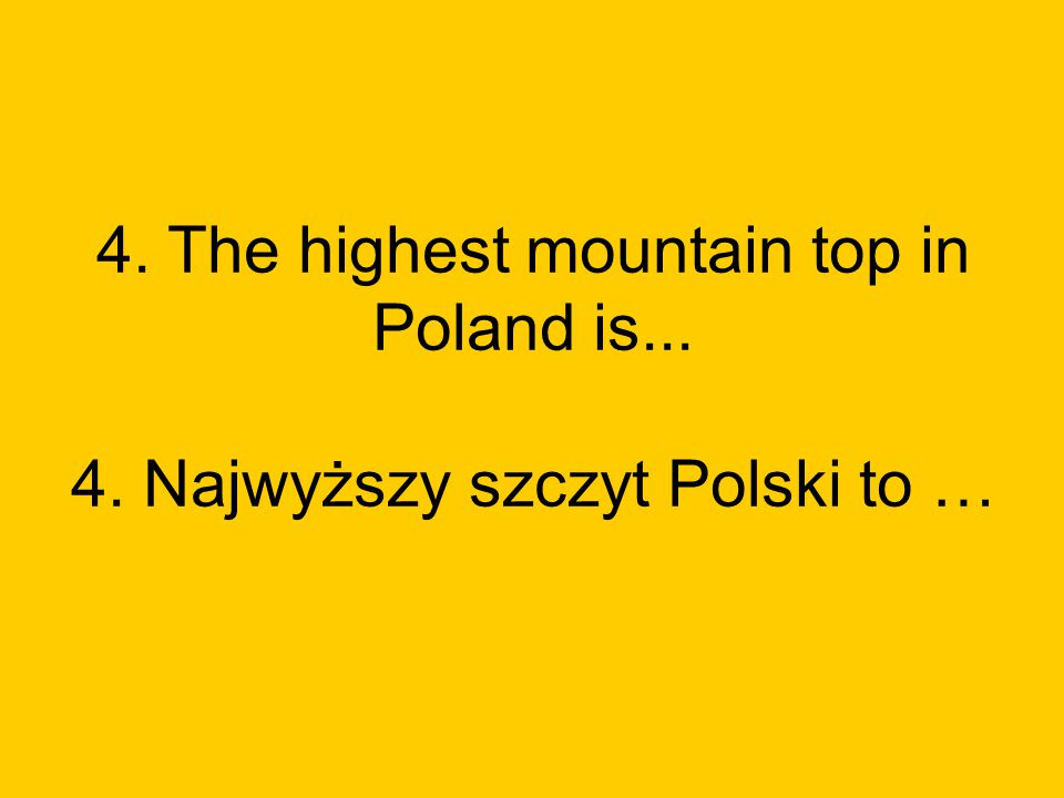 4. The highest mountain top in Poland is. 4