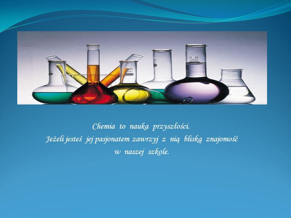Chemia to nauka przyszłości.