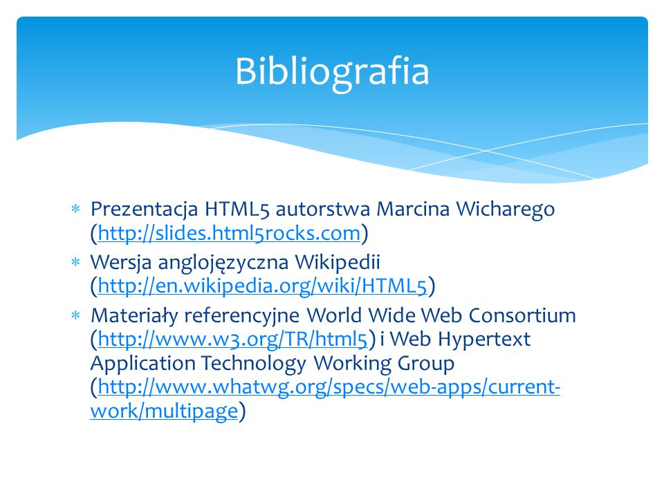 Bibliografia Prezentacja HTML5 autorstwa Marcina Wicharego (http://slides.html5rocks.com)