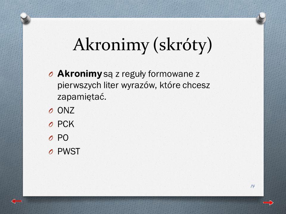 Akronimy (skróty) Akronimy są z reguły formowane z pierwszych liter wyrazów, które chcesz zapamiętać.
