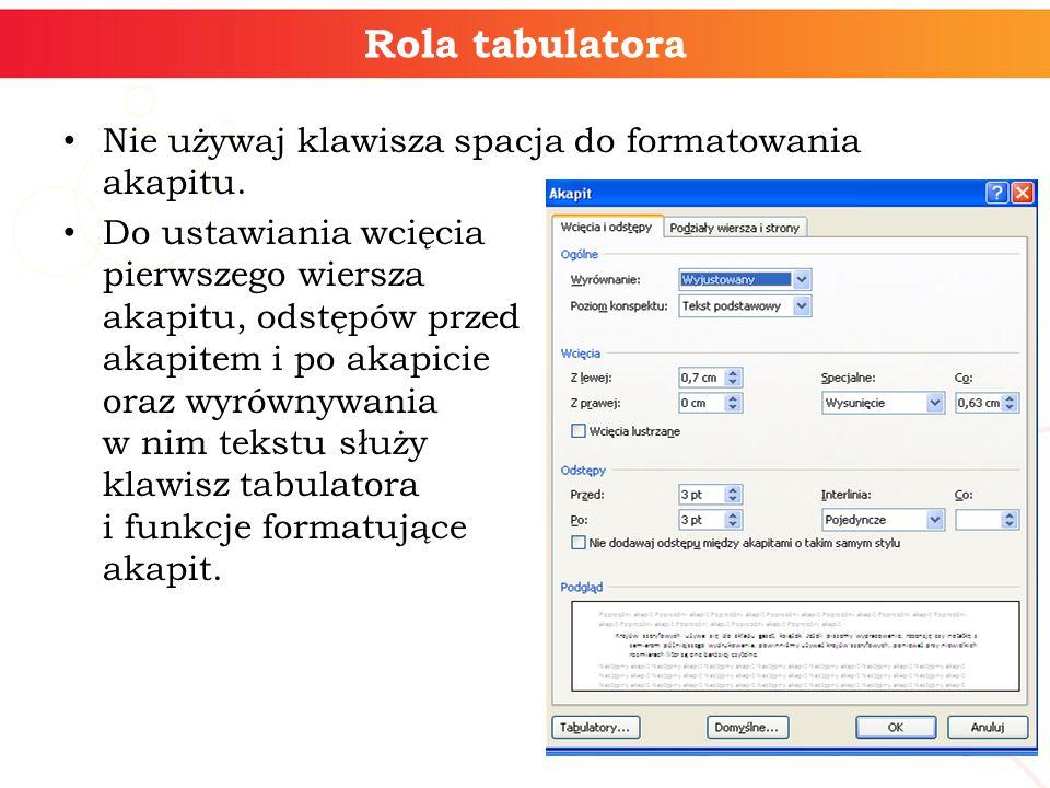 Rola tabulatora Nie używaj klawisza spacja do formatowania akapitu.