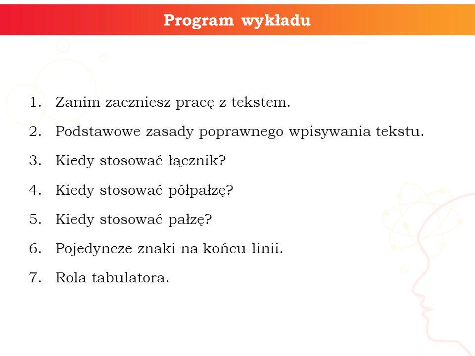 informatyka + Program wykładu Zanim zaczniesz pracę z tekstem.