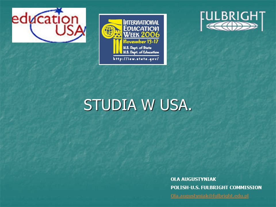 STUDIA W USA. OLA AUGUSTYNIAK POLISH-U.S. FULBRIGHT COMMISSION