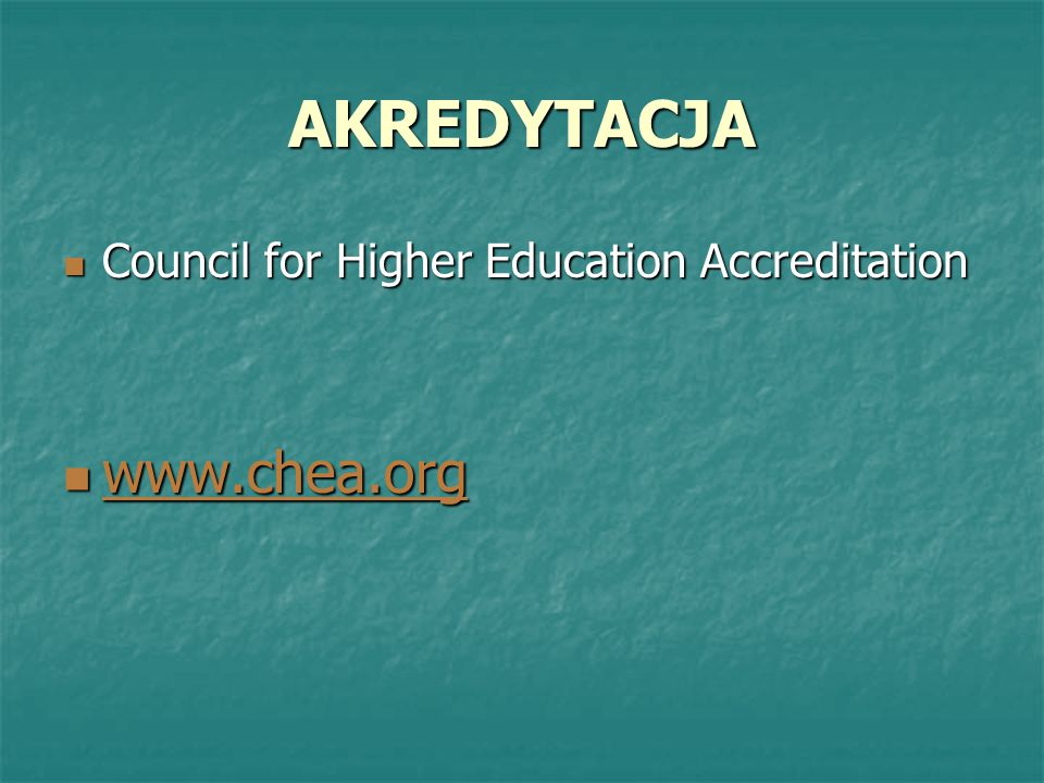 AKREDYTACJA Council for Higher Education Accreditation www.chea.org