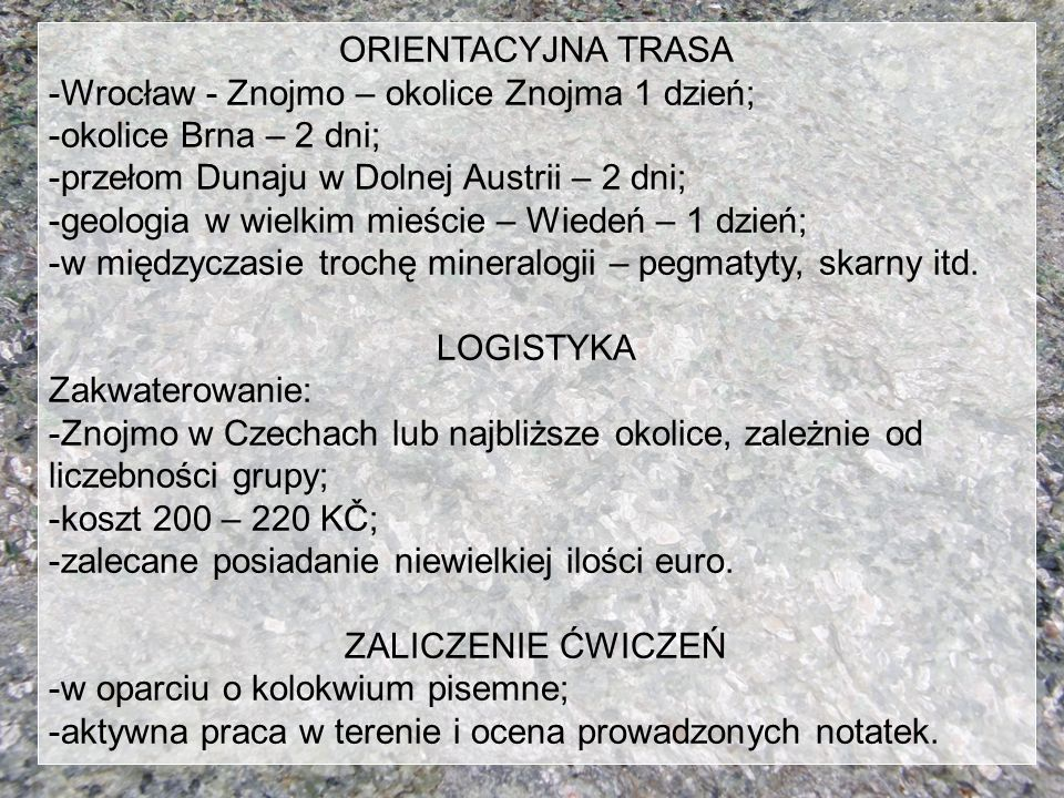 ORIENTACYJNA TRASA -Wrocław - Znojmo – okolice Znojma 1 dzień; -okolice Brna – 2 dni; -przełom Dunaju w Dolnej Austrii – 2 dni;